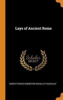 Lays of Ancient Rome by Baron Thomas Babington Macaula Macaulay image