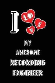 I Love My Awesome Recording Engineer by Lovely Hearts Publishing