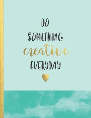 Do something creative everyday by Boss Girl Life