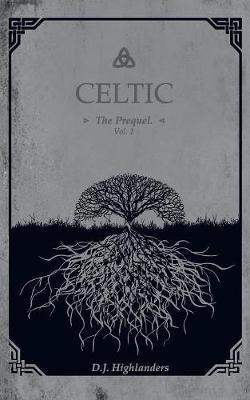 CELTIC, the Prequel vol.1 by D J Highlanders image