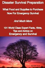 Disaster Survival Preparation - What Food and Supplies to Purchase Now for Emergency Survival - And Much More - 101 World Class Expert Facts, Hints, T image