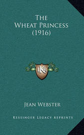 The Wheat Princess (1916) by Jean Webster