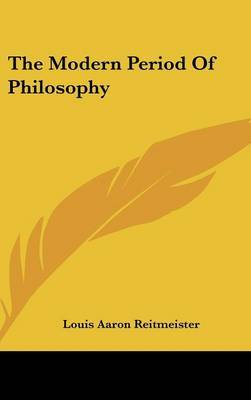 The Modern Period of Philosophy by Louis Aaron Reitmeister image