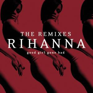 Good Girl Gone Bad Remixes by Rihanna