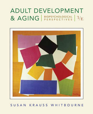 Adult Development and Aging: Biopsychosocial Perspectives by Susan Krauss Whitbourne