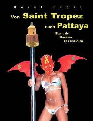 Von Saint Tropez Nach Pattaya by Horst Engel