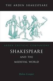 Shakespeare And The Medieval World by Helen Cooper