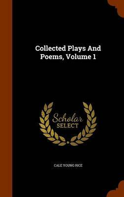 Collected Plays and Poems, Volume 1 by Cale Young Rice