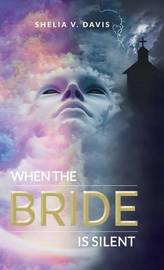 When the Bride Is Silent by Shelia V Davis