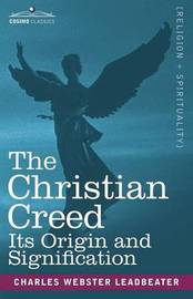 The Christian Creed by Charles Webster Leadbeater