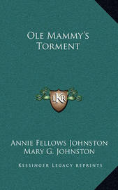 OLE Mammy's Torment by Annie Fellows Johnston