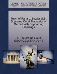 Town of Pana V. Bowler U.S. Supreme Court Transcript of Record with Supporting Pleadings by George A Sanders