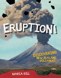 Eruption: Discovering New Zealand Volcanoes by Maria Gill