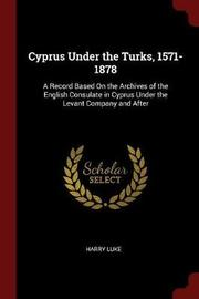 Cyprus Under the Turks, 1571-1878 by Harry Luke image