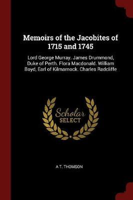 Memoirs of the Jacobites of 1715 and 1745 by a T Thomson