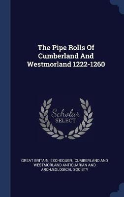 The Pipe Rolls of Cumberland and Westmorland 1222-1260 by Great Britain Exchequer image