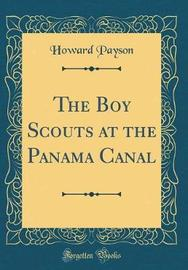 The Boy Scouts at the Panama Canal (Classic Reprint) by Howard Payson image