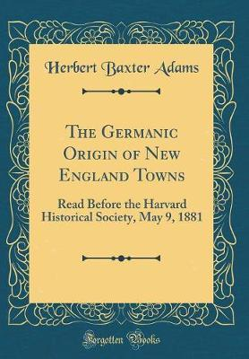 The Germanic Origin of New England Towns by Herbert Baxter Adams image
