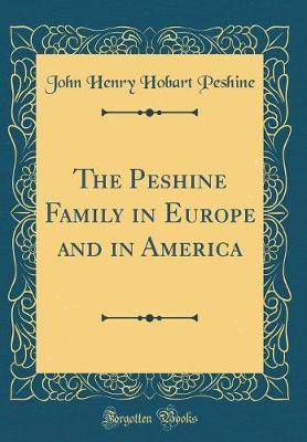The Peshine Family in Europe and in America (Classic Reprint) by John Henry Hobart Peshine