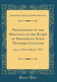 Proceedings of the Meetings of the Board of Presidents, State Teachers Colleges by Pennsylvania Dept of Publi Instruction image