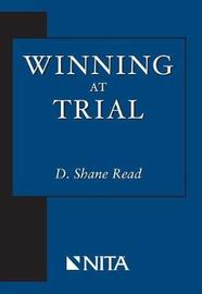 Winning at Trial by Shane D Read