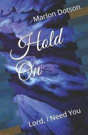 Hold on by Marlon L Dotson