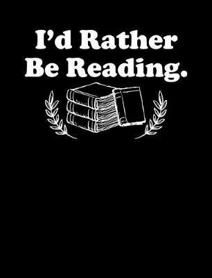I'd Rather Be Reading by Reader Inspiration Press