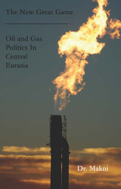 The New Great Game: Oil and Gas Politics in Central Eurasia by Dr. Makni image
