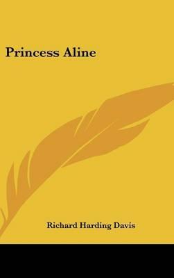 Princess Aline by Richard Harding Davis image