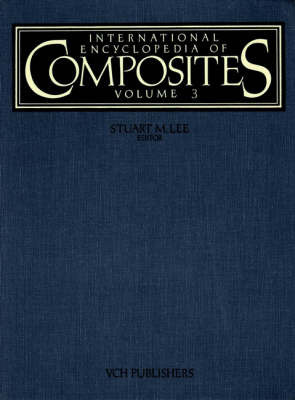 International Encyclopaedia of Composites: v. 3 by S. M. Lee
