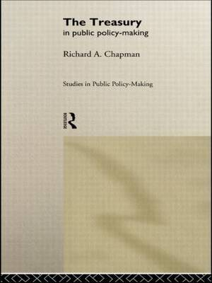 The Treasury in Public Policy-Making by Richard A. Chapman image