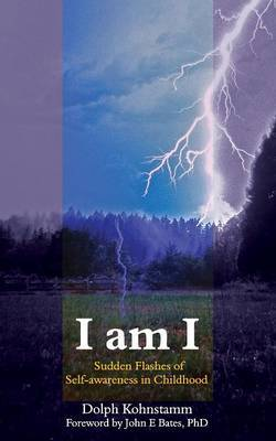 I Am I - Sudden Flashes of Self-Awareness in Childhood by Dolph Kohnstamm