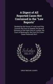 A Digest of All Reported Cases Not Contained in the Law Reports image
