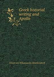 Greek Historial Writing and Apollo by Ulrich von Wilamowitz -Moellendorff