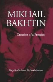 Mikhail Bakhtin by Gary Saul Morson