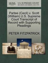 Partee (Cecil) V. Scott (William) U.S. Supreme Court Transcript of Record with Supporting Pleadings by Peter Fitzpatrick
