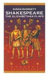 Shakespeare: The Elizabethan Plays by Susan Bassnett