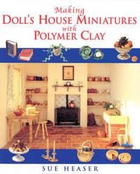 Making Doll's House Miniatures with Polymer Clay by Sue Heaser image