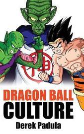 Dragon Ball Culture Volume 6 by Derek Padula