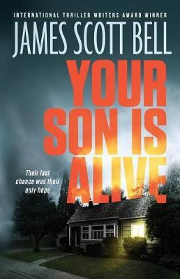 Your Son Is Alive by James Scott Bell image