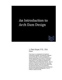 An Introduction to Arch Dam Design by J Paul Guyer