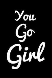 You Go Girl by Hunter Leilani Elliott