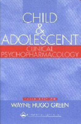 Child and Adolescent Clinical Psychopharmacology by Wayne Hugo Green image