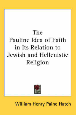 The Pauline Idea of Faith in Its Relation to Jewish and Hellenistic Religion by William Henry Paine Hatch image