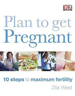 Plan to Get Pregnant: 10 Steps to Maximum Fertility by Zita West (Midwife, and Acupuncturist, Banbury, Oxfordshire, UK) image