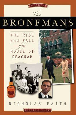 The Bronfmans: The Rise and Fall of the House of Seagram by Nicholas Faith