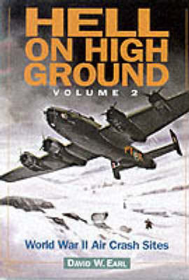 Hell on High Ground: Guide to Aircraft Hill Crash Sites in the UK and Ireland: v.2: World War II Air Crash Sites by David William Earl