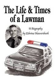 The Life & Times of a Lawman: A Biography by Edwina Hauversburk