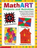 Mathart Projects and Activities: Dozens of Creative Projects to Explore Math Concepts and Build Essential Skills by Scholastic Books