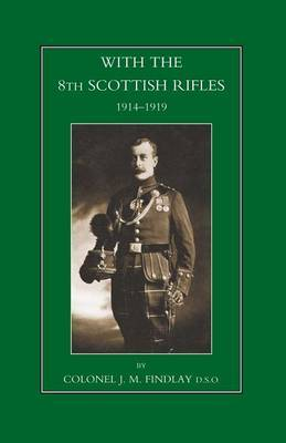 With the 8th Scottish Rifles 1914-1919 by J. M. Findlay image